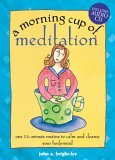A Morning Cup Of Meditation:  One 15 Minute Routine To Calm And Cleanse Your Bodymind