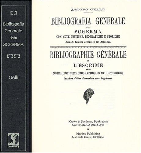 Bibliografia Generale Della Scherma, Con Note Critiche, Biografiche E Storiche =: Bibliographie Generale de L'Escrime, Avec Notes Critiques, Biographiques Et Historiques