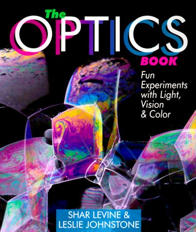 The Optics Book: Fun Experiments With Light, Vision  Color