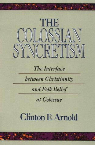 The Colossian Syncretism: The Interface Between Christianity And Folk Belief At Colossae