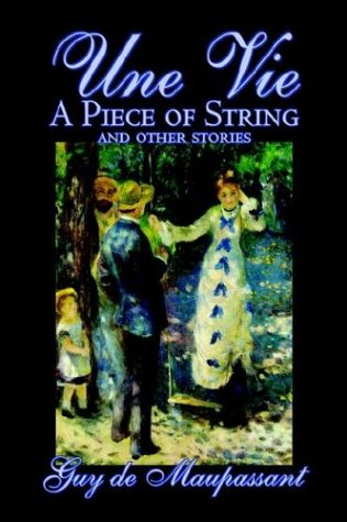 Une Vie, A Piece Of String And Other Stories