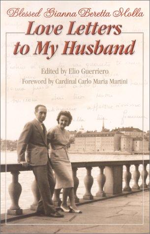Love Letters to My Husband: Saint Gianna Beretta Molla by Gianna ...