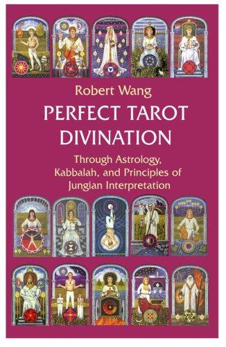 Perfect Tarot Divination - Through Astrology, Kabbalah, and Principles of Jungian Interpretation