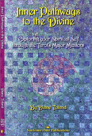 Inner Pathways to the Divine: Experiencing Your Spiritual Self Through the Tarot's Major
