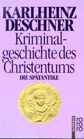 Kriminalgeschichte des Christentums 2: Die Spätantike (Kriminalgeschichte des Christentums, #2)