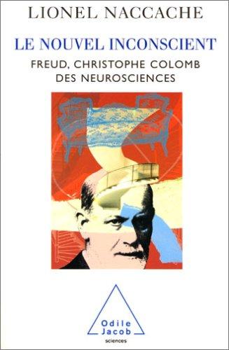 Le Nouvel Inconscient: Freud, Christophe Colomb Des Neurosciences