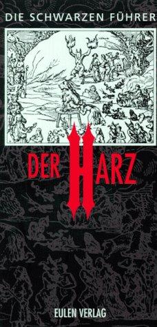 Der Harz: 189 geheimnisvolle Stätten in 55 Orten