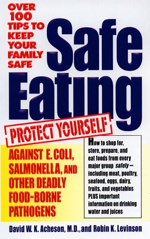 Safe Eating: Protect Yourself and Your Family Against Deadly Bacteria
