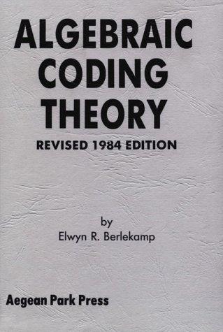 Algebraic Coding Theory by Elwyn R. Berlekamp