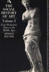 The Social History of Art: Volume 1: From Prehistoric Times to the Middle Ages