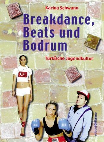 Breakdance, Beats und Bodrum. Türkische Jugendkultur.