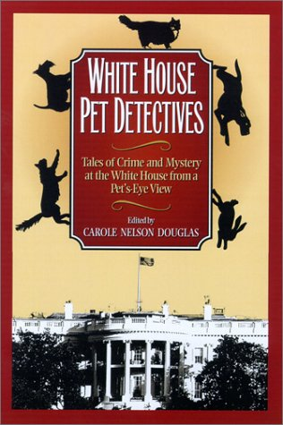 White House Pet Detectives: Tales of Crime and Mystery at the White House from a Pet's-Eye View