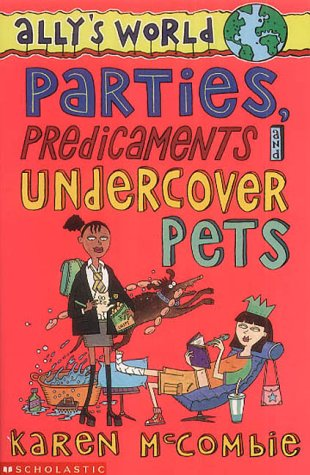 Parties, Predicaments and Undercover Pets (Ally's World, #7)