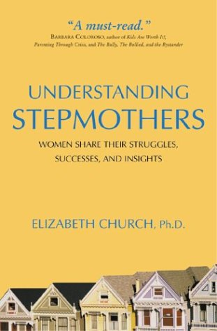 Understanding Stepmothers: Women Share Their Struggles, Successes, And Insights