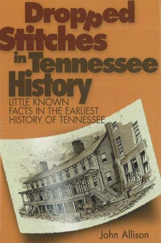 Dropped Stitches in Tennessee History: Little Known Facts in the Earliest History of Tennessee