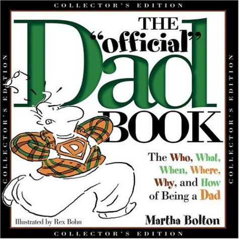 The Official Dad Book: The Who, What, When, Where, Why, and How of Being a Dad