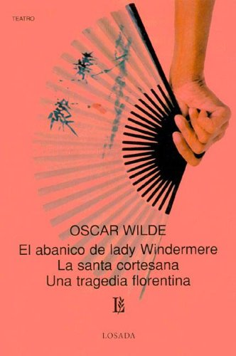 El Abanico de Lady Windermere/La Santa Cortesana/Una Tragedia Florentina
