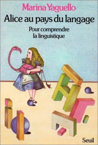 Alice au pays du langage : Pour comprendre la linguistique