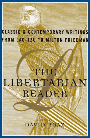 The Libertarian Reader: Classic & Contemporary Writings from Lao-Tzu to Milton Friedman