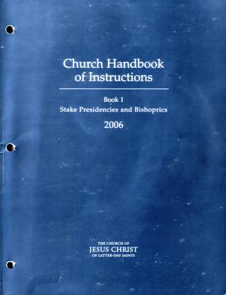 Church Handbook of Instructions: Book 1 Stake Presidencies and Bishoprics