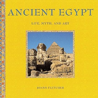 Ancient Egypt: Life, Myth and Art