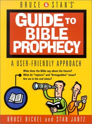 Bruce & Stan's Guide to Bible Prophecy: A User Friendly Approach
