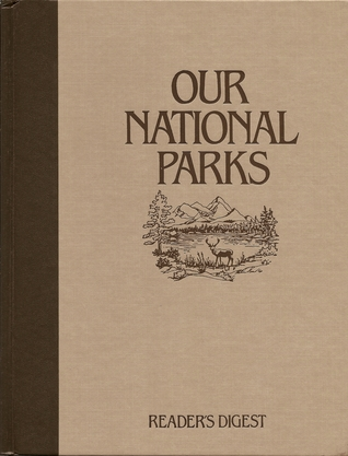 Our National Parks: America's Spectacular Wilderness Heritage