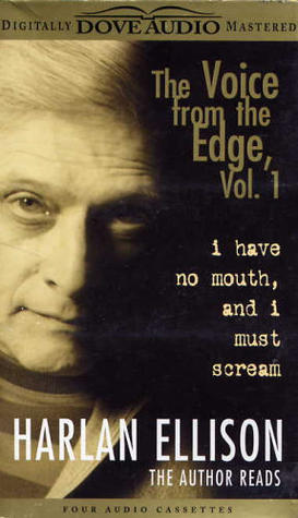 I Have No Mouth and I Must Scream: The Voice from the Edge Vol. 1
