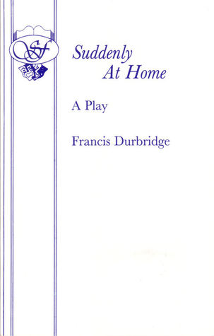 Suddenly at Home A Play