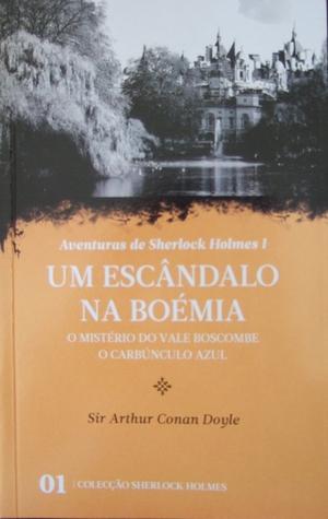 Um Escândalo na Boémia / O Mistério do Vale Boscombe / O Carbúnculo Azul
