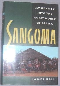 Sangoma: My Odyssey Into The Spirit World Of Africa