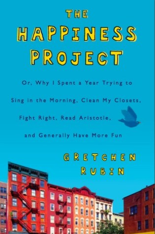 The Happiness Project: Or Why I Spent a Year Trying to Sing in the Morning, Clean My Closets, Fight Right, Read Aristotle, and Generally Have More Fun Book Pdf ePub