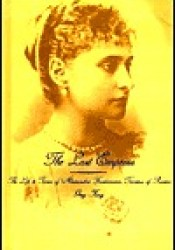 The Last Empress: The Life and Times of Alexandra Feodorovna, Tsarina of Russia Book by Greg King