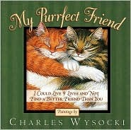 My Purrfect Friend: I Could Live 9 Lives and Not Find a Better Friend Than You