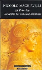 El Principe / the Prince: Comentado Por Nalopeon Bonaparte / Commentaries by Napoleon Buonaparte
