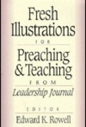 Fresh Illustrations for Preaching and Teaching: From Leadership Journal