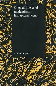 Orientalismo en el Modernismo Hispanoamericano (Purdue Studies in Romance Literatures)