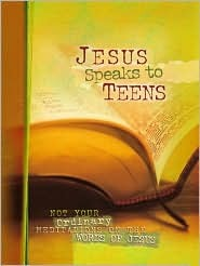 Jesus Speaks to Teens: Not Your Ordinary Meditations on the Word of Jesus