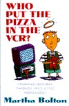 Who Put the Pizza in the VCR: Laughing Your Way Through Life's Little Emergencies