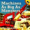 Machines as Big as Monsters