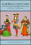 European Costume of the Sixteenth Through Eighteenth Centuries: In Full Color