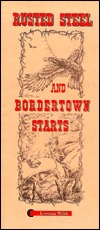 Rusted Steel and Bordertown Starts