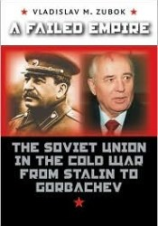 A Failed Empire: The Soviet Union in the Cold War from Stalin to Gorbachev (The New Cold War History) Pdf Book