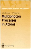 Multiphoton Processes in Atoms (Springer Series on Atoms and Plasmas, Vol 13)