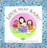 Love That Baby!: A Book About Babies for New Brothers, Sisters, Cousins, and Friends