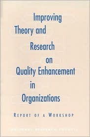 Improving Theory and Research on Quality Enhancement in Organizations: Report of a Workshop