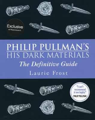Philip Pullman's His Dark Materials: The Definitive Guide