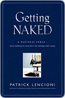 Getting Naked: A Business Fable about Shedding the Three Fears That Sabotage Client Loyalty