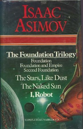 Foundation / Foundation and Empire / Second Foundation / The Stars, Like Dust / The Naked Sun / I, Robot