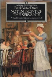 Not in Front of the Servants:  A True Portrait of English Upstairs/Downstairs Life